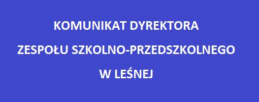 """Obraz zawiera tekst """"Komunikat Dyrektora ZSP w Leśnej"""""""